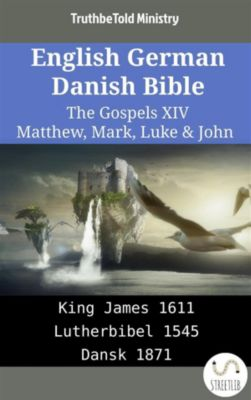 Parallel Bible Halseth English: English German Danish Bible - The Gospels XIV - Matthew, Mark, Luke & John, Truthbetold Ministry