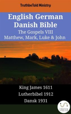 Parallel Bible Halseth English: English German Danish Bible - The Gospels VIII - Matthew, Mark, Luke & John, Truthbetold Ministry