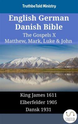 Parallel Bible Halseth English: English German Danish Bible - The Gospels X - Matthew, Mark, Luke & John, Truthbetold Ministry