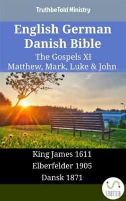 Parallel Bible Halseth English: English German Danish Bible - The Gospels XI - Matthew, Mark, Luke & John, Truthbetold Ministry
