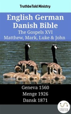 Parallel Bible Halseth English: English German Danish Bible - The Gospels XVI - Matthew, Mark, Luke & John, Truthbetold Ministry