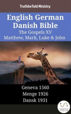 Parallel Bible Halseth English: English German Danish Bible - The Gospels XV - Matthew, Mark, Luke & John, Truthbetold Ministry