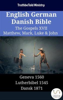 Parallel Bible Halseth English: English German Danish Bible - The Gospels XVII - Matthew, Mark, Luke & John, Truthbetold Ministry