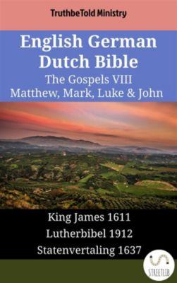 Parallel Bible Halseth English: English German Dutch Bible - The Gospels VIII - Matthew, Mark, Luke & John, Truthbetold Ministry