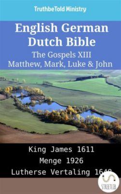 Parallel Bible Halseth English: English German Dutch Bible - The Gospels XIII - Matthew, Mark, Luke & John, Truthbetold Ministry
