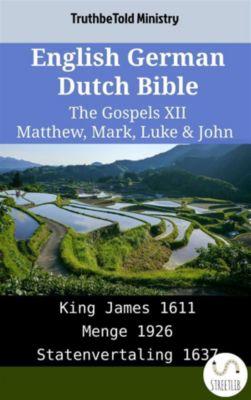 Parallel Bible Halseth English: English German Dutch Bible - The Gospels XII - Matthew, Mark, Luke & John, Truthbetold Ministry