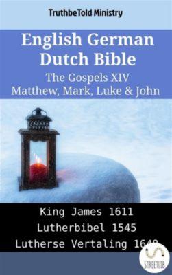 Parallel Bible Halseth English: English German Dutch Bible - The Gospels XIV - Matthew, Mark, Luke & John, Truthbetold Ministry
