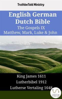Parallel Bible Halseth English: English German Dutch Bible - The Gospels IX - Matthew, Mark, Luke & John, Truthbetold Ministry