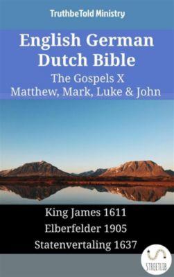 Parallel Bible Halseth English: English German Dutch Bible - The Gospels X - Matthew, Mark, Luke & John, Truthbetold Ministry