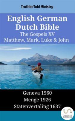 Parallel Bible Halseth English: English German Dutch Bible - The Gospels XV - Matthew, Mark, Luke & John, Truthbetold Ministry