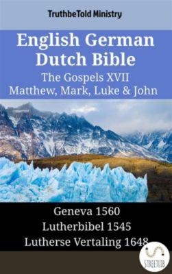 Parallel Bible Halseth English: English German Dutch Bible - The Gospels XVII - Matthew, Mark, Luke & John, Truthbetold Ministry