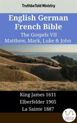 Parallel Bible Halseth English: English German French Bible - The Gospels VII - Matthew, Mark, Luke & John, Truthbetold Ministry