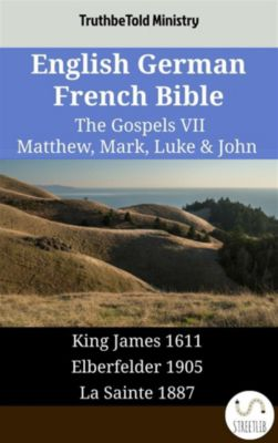 Parallel Bible Halseth English: English German French Bible - The Gospels VII - Matthew, Mark, Luke & John, Truthbetold Ministry