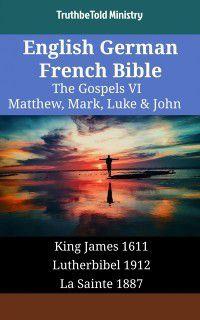 Parallel Bible Halseth English: English German French Bible - The Gospels VI - Matthew, Mark, Luke & John, TruthBeTold Ministry