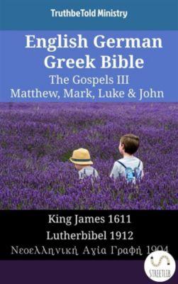 Parallel Bible Halseth English: English German Greek Bible - The Gospels III - Matthew, Mark, Luke & John, Truthbetold Ministry
