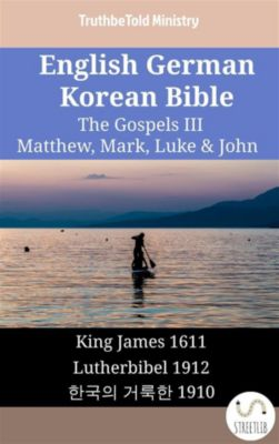Parallel Bible Halseth English: English German Korean Bible - The Gospels III - Matthew, Mark, Luke & John, Truthbetold Ministry