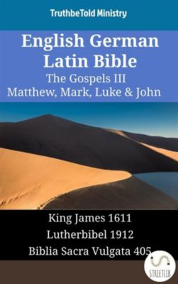 Parallel Bible Halseth English: English German Latin Bible - The Gospels III - Matthew, Mark, Luke & John, Truthbetold Ministry