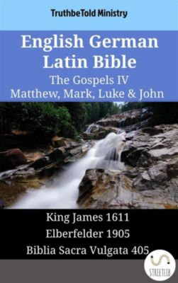 Parallel Bible Halseth English: English German Latin Bible - The Gospels IV - Matthew, Mark, Luke & John, Truthbetold Ministry