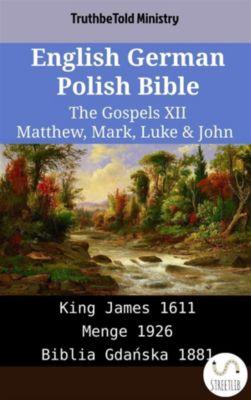 Parallel Bible Halseth English: English German Polish Bible - The Gospels XII - Matthew, Mark, Luke & John, Truthbetold Ministry