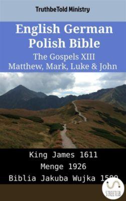 Parallel Bible Halseth English: English German Polish Bible - The Gospels XIII - Matthew, Mark, Luke & John, Truthbetold Ministry