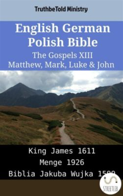 Parallel Bible Halseth English: English German Polish Bible - The Gospels XIII - Matthew, Mark, Luke & John, Truthbetold Ministry