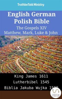 Parallel Bible Halseth English: English German Polish Bible - The Gospels XIV - Matthew, Mark, Luke & John, Truthbetold Ministry