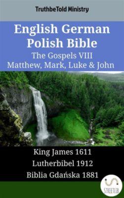 Parallel Bible Halseth English: English German Polish Bible - The Gospels VIII - Matthew, Mark, Luke & John, Truthbetold Ministry