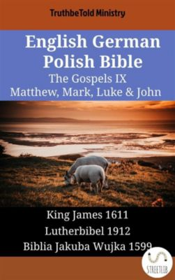 Parallel Bible Halseth English: English German Polish Bible - The Gospels IX - Matthew, Mark, Luke & John, Truthbetold Ministry