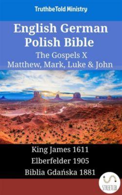 Parallel Bible Halseth English: English German Polish Bible - The Gospels X - Matthew, Mark, Luke & John, Truthbetold Ministry