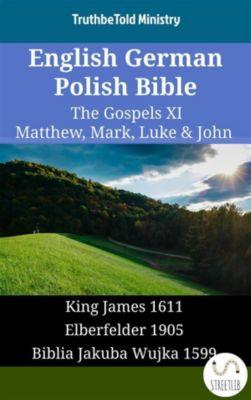 Parallel Bible Halseth English: English German Polish Bible - The Gospels XI - Matthew, Mark, Luke & John, Truthbetold Ministry