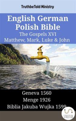 Parallel Bible Halseth English: English German Polish Bible - The Gospels XVI - Matthew, Mark, Luke & John, Truthbetold Ministry