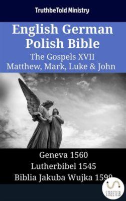Parallel Bible Halseth English: English German Polish Bible - The Gospels XVII - Matthew, Mark, Luke & John, Truthbetold Ministry