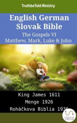 Parallel Bible Halseth English: English German Slovak Bible - The Gospels VI - Matthew, Mark, Luke & John, Truthbetold Ministry