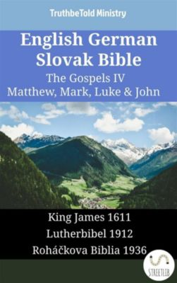 Parallel Bible Halseth English: English German Slovak Bible - The Gospels IV - Matthew, Mark, Luke & John, Truthbetold Ministry