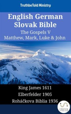 Parallel Bible Halseth English: English German Slovak Bible - The Gospels V - Matthew, Mark, Luke & John, Truthbetold Ministry