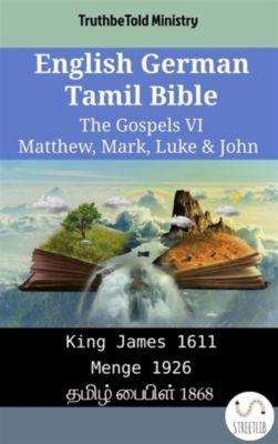 Parallel Bible Halseth English: English German Tamil Bible - The Gospels VI - Matthew, Mark, Luke & John, Truthbetold Ministry