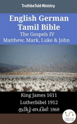 Parallel Bible Halseth English: English German Tamil Bible - The Gospels IV - Matthew, Mark, Luke & John, Truthbetold Ministry