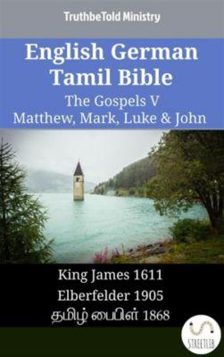 Parallel Bible Halseth English: English German Tamil Bible - The Gospels V - Matthew, Mark, Luke & John, Truthbetold Ministry