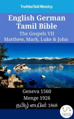 Parallel Bible Halseth English: English German Tamil Bible - The Gospels VII - Matthew, Mark, Luke & John, Truthbetold Ministry