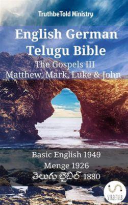 Parallel Bible Halseth English: English German Telugu Bible - The Gospels III - Matthew, Mark, Luke & John, Truthbetold Ministry