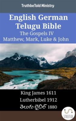 Parallel Bible Halseth English: English German Telugu Bible - The Gospels IV - Matthew, Mark, Luke & John, Truthbetold Ministry