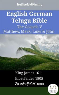 Parallel Bible Halseth English: English German Telugu Bible - The Gospels V - Matthew, Mark, Luke & John, Truthbetold Ministry