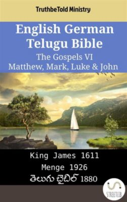 Parallel Bible Halseth English: English German Telugu Bible - The Gospels VI - Matthew, Mark, Luke & John, Truthbetold Ministry