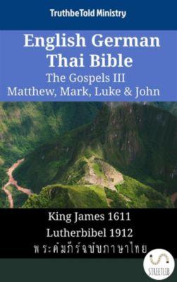 Parallel Bible Halseth English: English German Thai Bible - The Gospels III - Matthew, Mark, Luke & John, Truthbetold Ministry