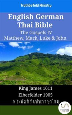 Parallel Bible Halseth English: English German Thai Bible - The Gospels IV - Matthew, Mark, Luke & John, Truthbetold Ministry