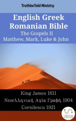 Parallel Bible Halseth English: English Greek Romanian Bible - The Gospels II - Matthew, Mark, Luke & John, Truthbetold Ministry