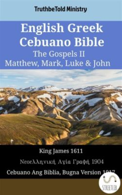 Parallel Bible Halseth English: English Greek Cebuano Bible - The Gospels II - Matthew, Mark, Luke & John, Truthbetold Ministry