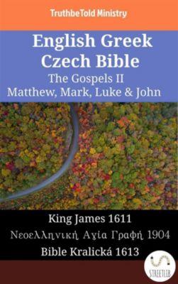 Parallel Bible Halseth English: English Greek Czech Bible - The Gospels II - Matthew, Mark, Luke & John, Truthbetold Ministry