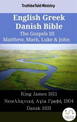 Parallel Bible Halseth English: English Greek Danish Bible - The Gospels III - Matthew, Mark, Luke & John, Truthbetold Ministry
