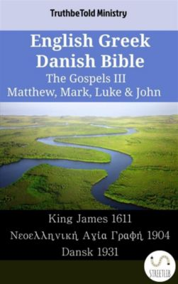 Parallel Bible Halseth English: English Greek Danish Bible - The Gospels III - Matthew, Mark, Luke & John, Truthbetold Ministry